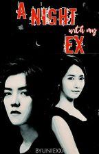 A Night with my EX by Byuniexxi