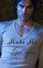 Make Me Love You by ArrhianeLarracas