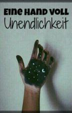 Eine Hand voll Unendlichkeit by Iamthebooklover261