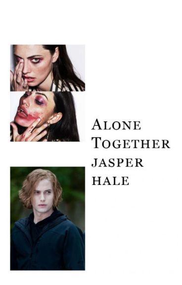 Alone Together (Jasper Hale)