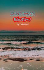 Runtuhkan Egoismu by NiaAzmi
