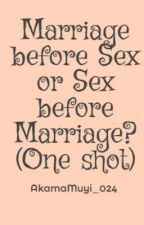 Marriage before Sex or Sex before Marriage? (One shot) by SCTHOAPSING