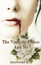 The Vampire Prince And Me.  by Maroon1479