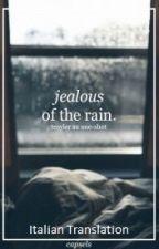 Jealous of the rain - Troyler (Italian Translation) by AntonioCianciaruso