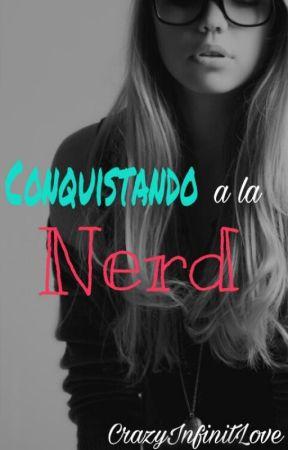 Conquistando A La Nerd by CrazyInfinitLove