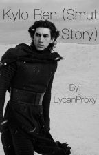 Kylo Ren (Smut Story) [COMPLETED] by LycanProxy