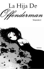 La hija de offenderman (TEMP. 2) by yamato60
