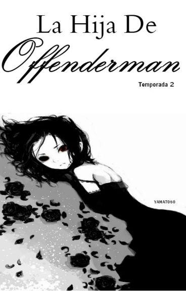 La hija de offenderman (TEMP. 2)