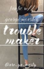 Troublemaker (A George Weasley Love Story) [2] by are_ya_nasty