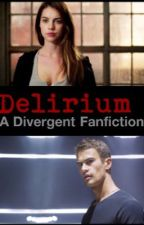 Delirium (A Divergent Fanfiction) by fanficqueen13