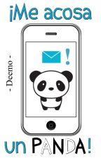 ¡Me Acosa Un Panda! by -Deemo-