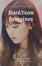 Imagines | BaekYeon by HannahWYQ