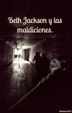 Beth Jackson y las maldiciones. by Semidiosa1313