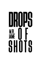 Drops of Shots by BangtansWife