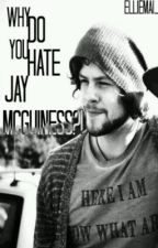 Why Do You Hate Jay McGuiness? [Completed] by EmmaNorman_