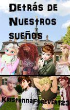 Detrás De Nuestros Sueños by KristannaForever123