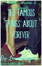 The Famous Things About Forever{New Edition} by Lovin_Angel