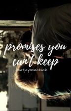 Promises You Can't Keep by thatjaymiechick