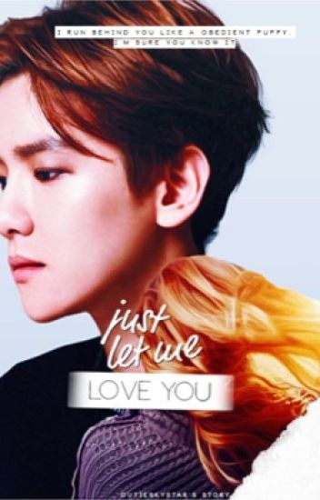 Just let me love you (Exo baekhyun fanfic)