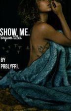 show me.  by prblyfri