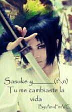 Sasuke Y _______(t\n),Tu Me Cambiaste La Vida by AnaFerVC