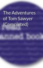 The Adventures of Tom Sawyer (Completed) by BannedBooks