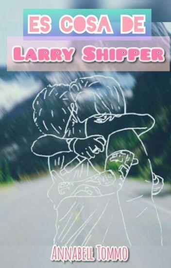 Es cosa de Larry Shippers. (Y de Larry Stylinson)