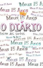 Meus 15 Anos O Diário by BBia_SSilva