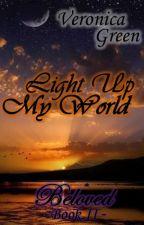 Light Up My World (Beloved- Book II) by TrieuTriTrinh