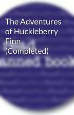 The Adventures of Huckleberry Finn (Completed) by BannedBooks