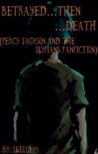 {Editing} Betrayed... Then Death...( Percy Jackson Fan Fiction) by LueLue15