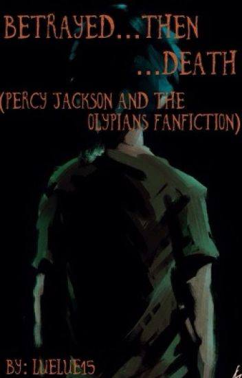 {Editing} Betrayed... Then Death...( Percy Jackson Fan Fiction)