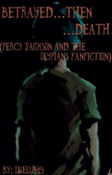 Betrayed... Then Death...( Percy Jackson Fan Fiction)