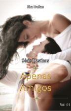 Serie Destinos - Livro 01 - Apenas amigos by KiraFreitas33