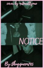 N.O.T.I.C.E[Editing ] by thugqueen245