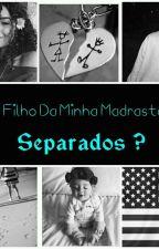 O Filho Da Minha Madrasta 2 Temporada : Separados? (Concluído) by Panda_Xadrez