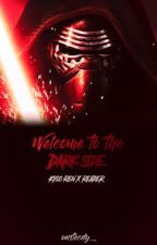 Welcome to the Dark Side (Kylo Ren X Reader) by unstecdy_