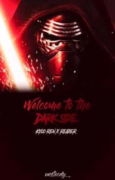 Welcome to the Dark Side (Kylo Ren X Reader)