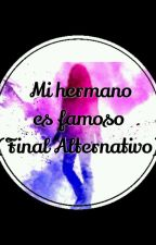 Mi hermano es famoso (Final Alternativo) by Ainhoa_W714