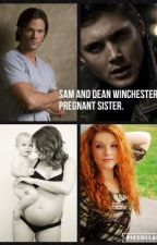 Being Sam and Dean Winchester's Pregnant Sister by ChicagoGirl28