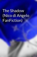 The Shadow (Nico di Angelo FanFiction) by bookworm0931