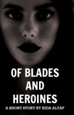 Of blades and heroines by Breathing_Ink