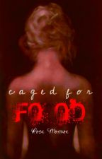 Caged For Food by RoseAnneMonroe