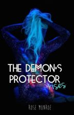 The Demon's Protector Rises by RoseAnneMonroe