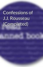 Confessions of J.J. Rousseau (Completed) by BannedBooks