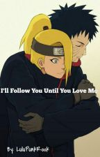 "Obito X Deidara ""I'll Follow You Until You Love Me"" by LuluPunkRock"