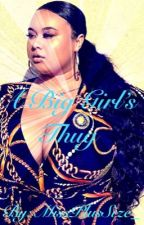 A Big Girl's Thug (Editing) by MissPlusSize_