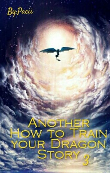 Another How to Train your Dragon Story 3(Drachenzähmen leicht gemacht)