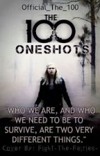 The 100 Oneshots (Requests OPEN) by Official_The_100