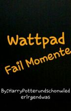 Wattpad Fail Momente #Wattbooks2017 (Wird Überarbeitet) by Kesselring